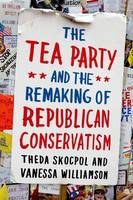 The Tea Party and the Remaking of...