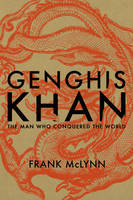 Genghis Khan: The Man Who Conquered...