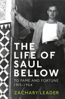 The Life of Saul Bellow: To Fame and...