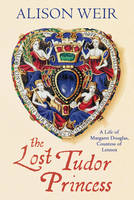 The Lost Tudor Princess: A Life of...