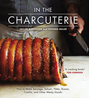 In the Charcuterie: Making Sausage,...