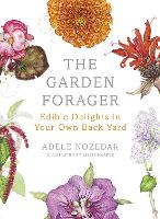 The Garden Forager: Edible Delights ...