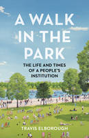 Walk in the Park: The Life and Times...
