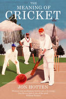 The Meaning of Cricket: Or How to...