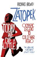 Today We Die a Little: Emil Zatopek,...