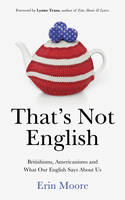 That's Not English: Britishisms,...