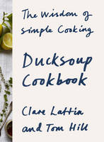 Ducksoup Cookbook: The Wisdom of...