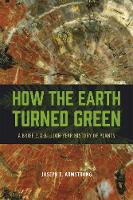 How the Earth Turned Green: A Brief...