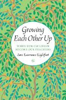 Growing Each Other Up: When Our...
