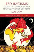 Red Racisms: Racism in Communist and...