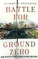 Battle for Ground Zero: Inside the...