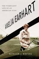 Amelia Earhart: The Turbulent Life of...