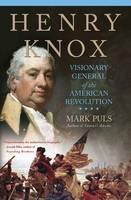 Henry Knox: Visionary General of the...