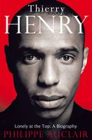 Thierry Henry: Lonely at the Top: A...