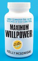 Maximum Willpower: How to Master the...