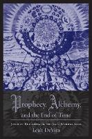 Prophecy, Alchemy, and the End of...