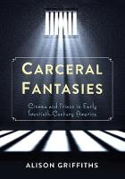 Carceral Fantasies: Cinema and Prison...