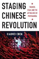 Staging Chinese Revolution: Theater,...