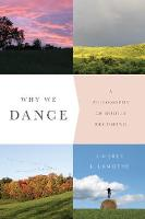 Why We Dance: A Philosophy of Bodily...