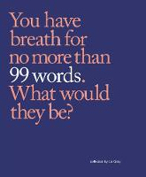 99 Words: You Have Breath for No More...