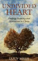 Undivided Heart: Finding Meaning and...