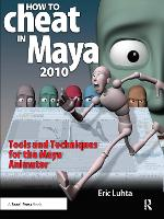 How to Cheat in Maya 2010: Tools and...