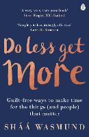 Do Less, Get More: Guilt-Free Ways to...