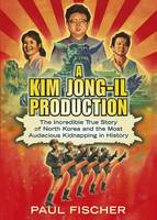 A Kim Jong-Il Production: The...
