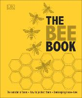 The Bee Book: The Wonder of Bees. How...