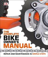 The Complete Bike Owners Manual:...