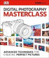 Digital Photography Masterclass:...
