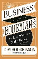 Business for Bohemians: Live Well,...