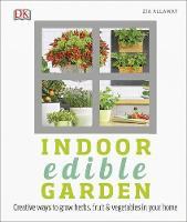 Indoor Edible Garden: How to Grow...