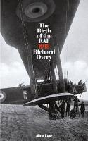 The Birth of the RAF, 1918: The...