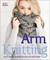 Arm Knitting: 30 No-Needle Projects...