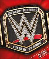 WWE Absolutely Everything You Need to...