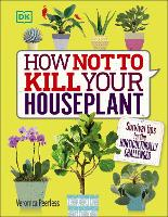 How Not to Kill Your House Plant:...