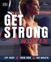 Get Strong For Women: Lift Heavy,...