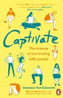 Captivate: The Science of Succeeding...