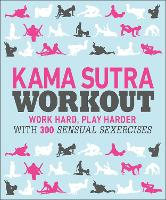Kama Sutra Workout: Work Hard, Play...