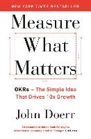 Measure What Matters: OKRs: The ...