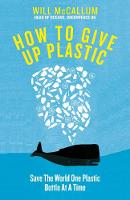 How to Give Up Plastic: A Guide to...