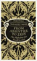From Absinthe to Zest: An Alphabet for Food Lovers