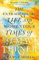 Turner: The Extraordinary Life and...
