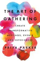 The Art of Gathering: Create...