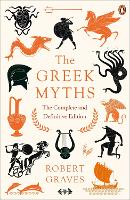 The Greek Myths: The Complete and...