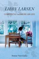 Libby Larsen: Composing an American Life