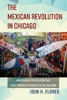 The Mexican Revolution in Chicago:...