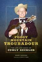 Foggy Mountain Troubadour: The Life...