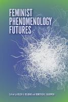 Feminist Phenomenology Futures